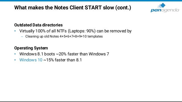 What makes the Notes Client START slow (cont.) Outdated Data directories • Virtually 100% of all NTFs (Laptops: 90%) can b...