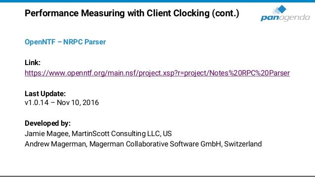 Performance Measuring with Client Clocking (cont.) OpenNTF – NRPC Parser Link: https://www.openntf.org/main.nsf/project.xs...