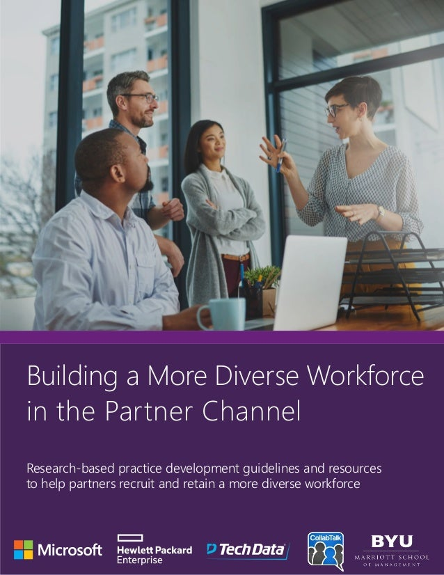 Building a More Diverse Workforce in the Partner Channel Research-based practice development guidelines and resources to h...