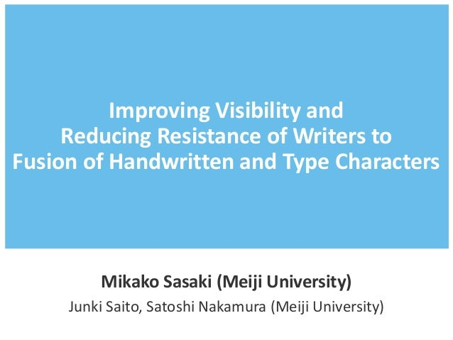Improving Visibility and Reducing Resistance of Writers to Fusion of Handwritten and Type Characters Mikako Sasaki (Meiji ...
