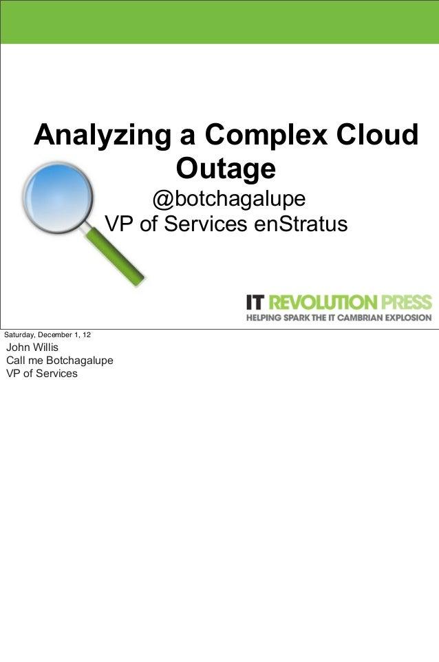 Analyzing a Complex Cloud                 Outage                               @botchagalupe                           VP ...