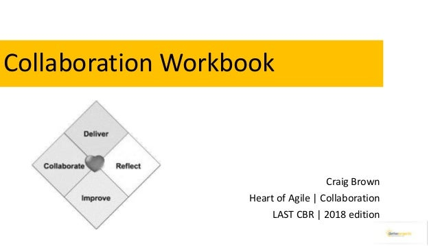 Collaboration Workbook Craig Brown Heart of Agile | Collaboration LAST CBR | 2018 edition