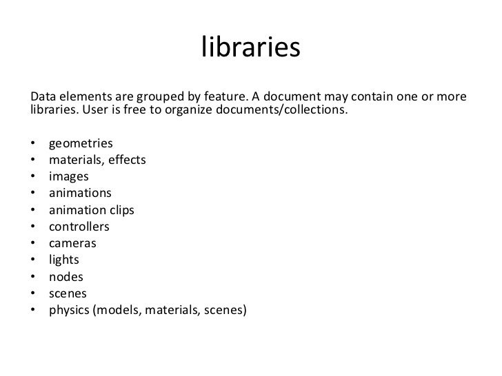 libraries<br />Data elements are grouped by feature. A document may contain one or more libraries. User is free to organiz...