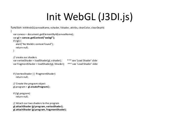 InitWebGL (J3DI.js)<br />function initWebGL(canvasName, vshader, fshader, attribs, clearColor, clearDepth)<br />{<br />var...