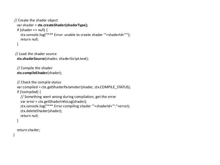 // Create the shader object<br />varshader = ctx.createShader(shaderType);<br />    if (shader == null) {<br />        ct...