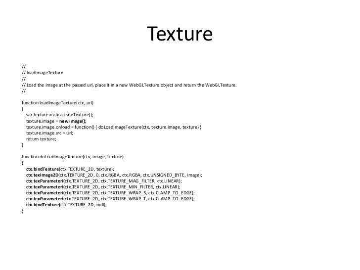 Texture<br />//<br />// loadImageTexture<br />//<br />// Load the image at the passed url, place it in a new WebGLTexture ...