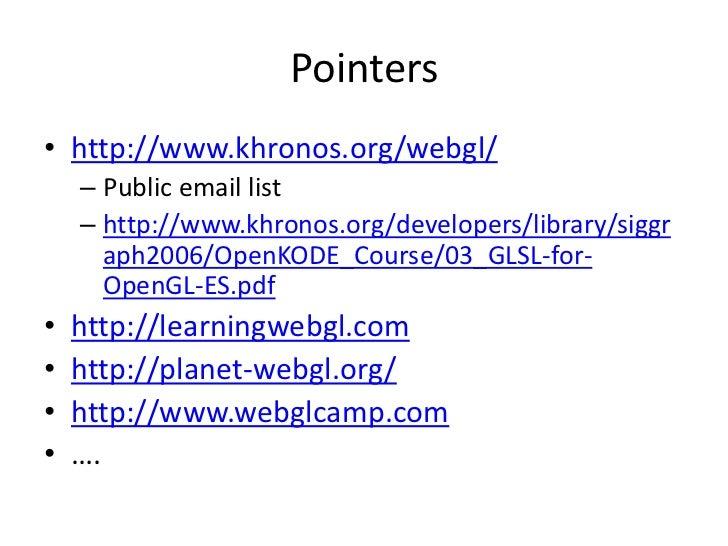 Pointers<br />http://www.khronos.org/webgl/<br />Public email list<br />http://www.khronos.org/developers/library/siggraph...