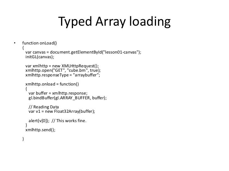 """Typed Array loading<br />function onLoad(){ var canvas = document.getElementById(""""lesson01-canvas""""); initGL(canvas); ..."""