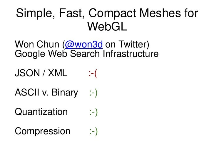 Simple, Fast, Compact Meshes for WebGL<br />Won Chun (@won3d on Twitter)<br />Google Web Search Infrastructure<br />JSON /...