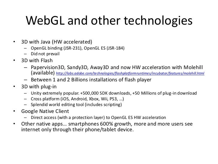 WebGL and other technologies<br />3D with Java (HW accelerated)<br />OpenGL binding (JSR-231), OpenGL ES (JSR-184)<br />Di...