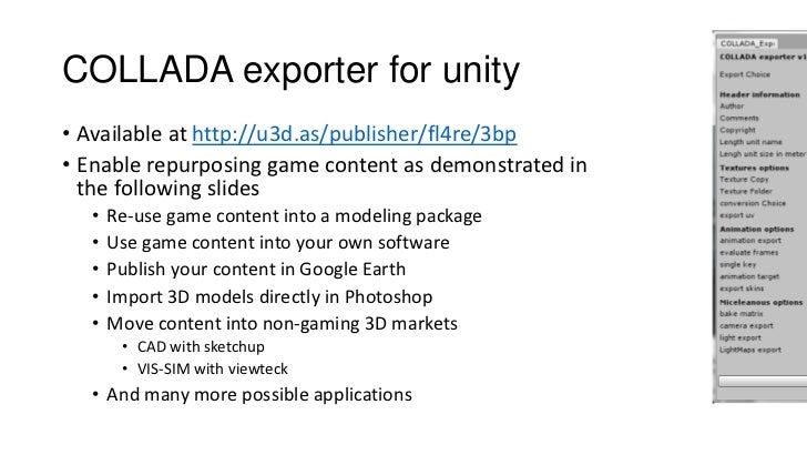 COLLADA exporter for unity• Available at http://u3d.as/publisher/fl4re/3bp• Enable repurposing game content as demonstrate...