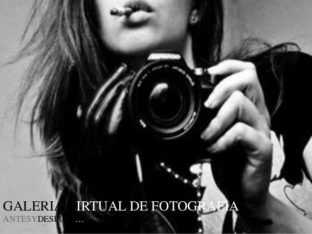 GALERIA VIRTUAL DE FOTOGRAFIA ANTESYDESPUES…