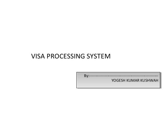 VISA PROCESSING SYSTEM              By:------------------------------------------------------               By:-----------...