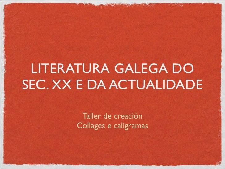 LITERATURA GALEGA DOSEC. XX E DA ACTUALIDADE        Taller de creación       Collages e caligramas