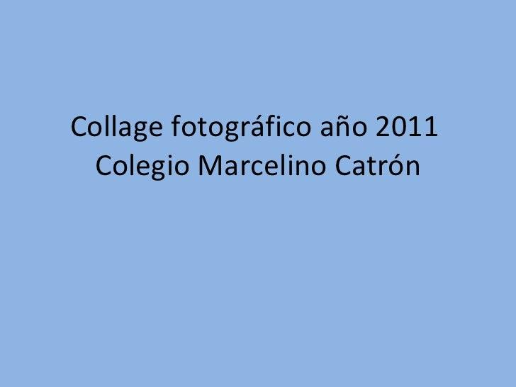 Collage fotográfico año 2011  Colegio Marcelino Catrón