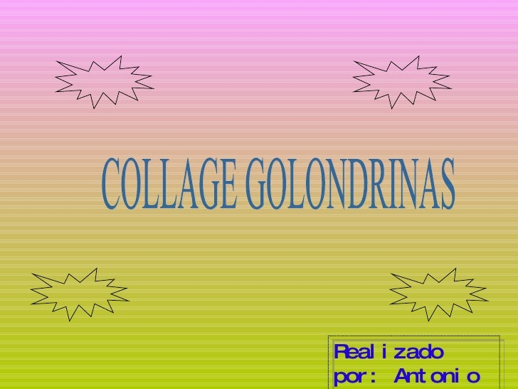 COLLAGE GOLONDRINAS Realizado por: Antonio