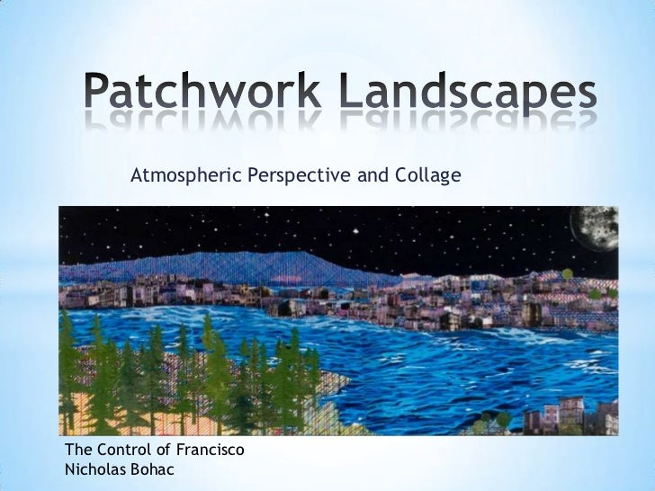 Atmospheric Perspective and CollageThe Control of FranciscoNicholas Bohac