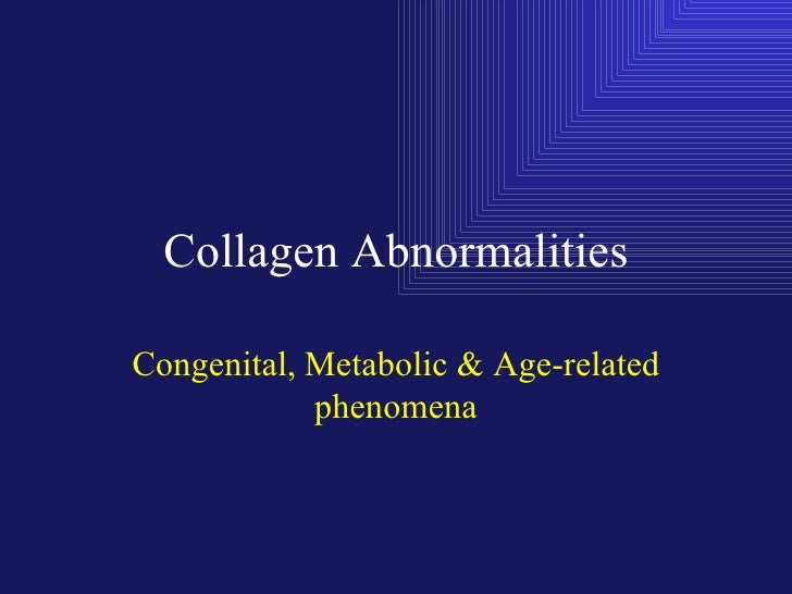 Collagen Abnormalities Congenital, Metabolic & Age-related phenomena