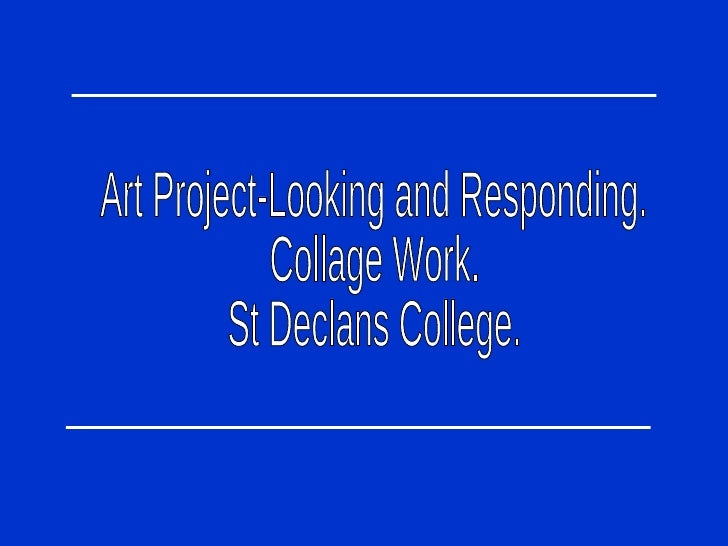 Art Project-Looking and Responding. Collage Work. St Declans College.