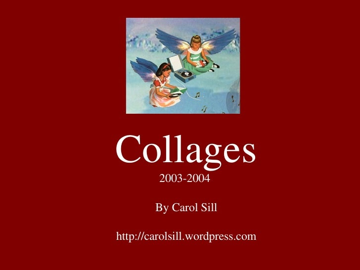 Collages 2003-2004  By Carol Sill http://carolsill.wordpress.com