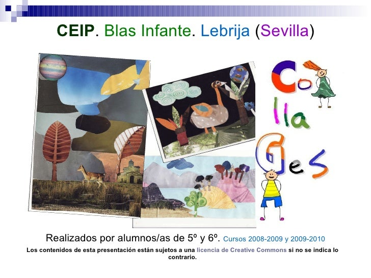CEIP .  Blas Infante .  Lebrija  ( Sevilla ) Realizados por alumnos/as de 5º y 6º.  Cursos 2008-2009 y 2009-2010 Los conte...