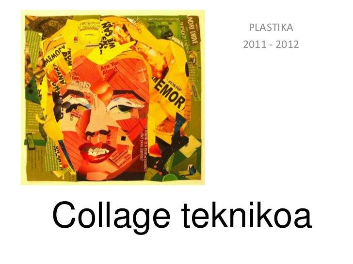 PLASTIKA           2011 - 2012Collage teknikoa