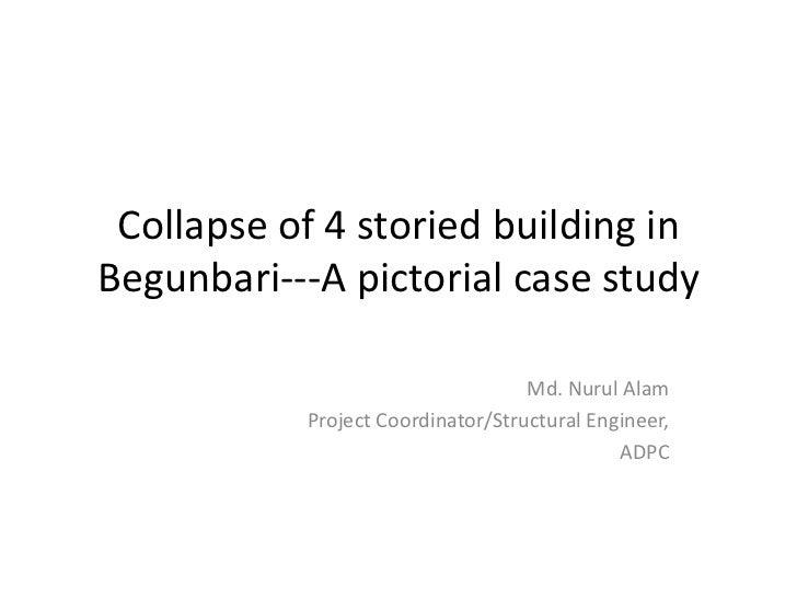 Collapse of 4 storied building inBegunbari---A pictorial case study                                   Md. Nurul Alam      ...