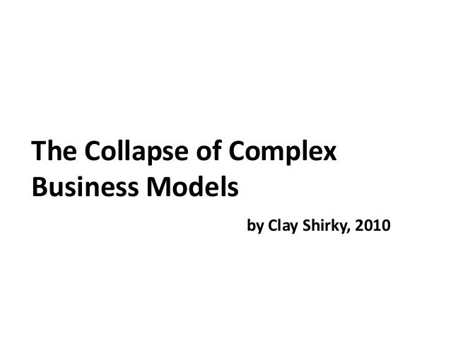 The Collapse of Complex Business Models by Clay Shirky, 2010
