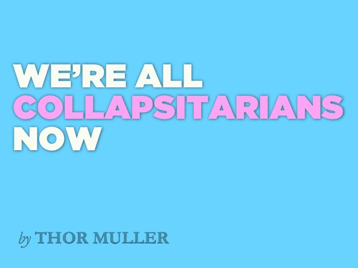 WE'RE ALL COLLAPSITARIANS NOW  by THOR MULLER