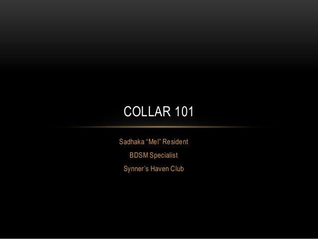 "COLLAR 101Sadhaka ""Mel"" Resident   BDSM Specialist Synner's Haven Club"