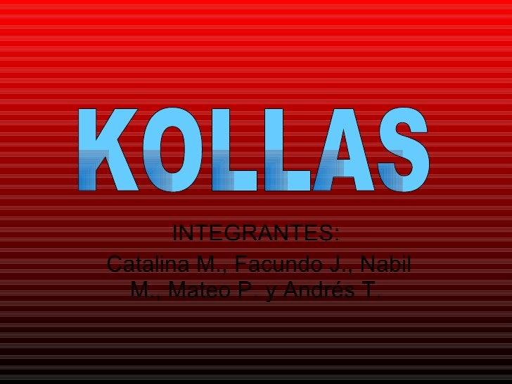 INTEGRANTES: Catalina M., Facundo J., Nabil M., Mateo P. y Andrés T. KOLLAS