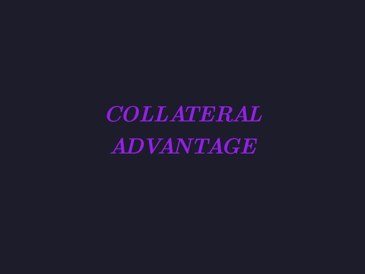 COLLATERAL ADVANTAGE