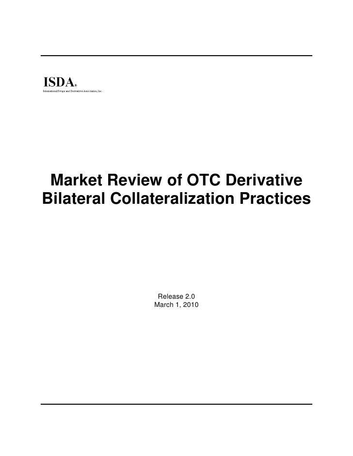 Market Review of OTC DerivativeBilateral Collateralization Practices                Release 2.0               March 1, 2010