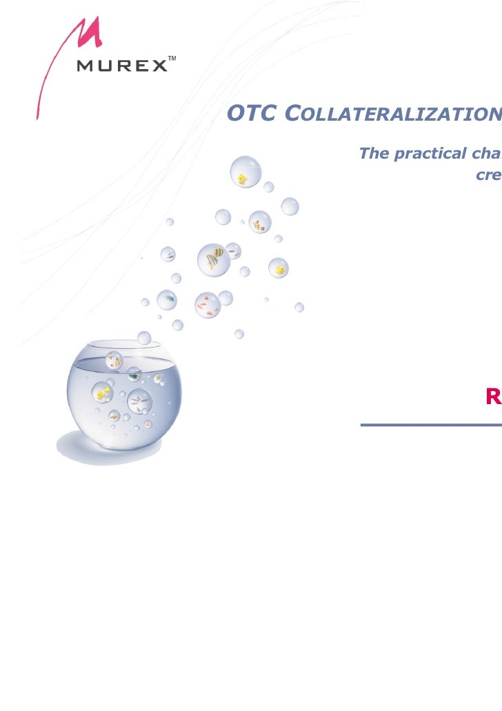 OTC COLLATERALIZATION, CVA AND FVA         The practical challenges of untangling                       credit and funding...