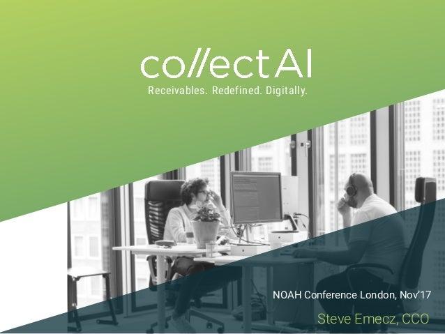 Receivables. Redefined. Digitally. Steve Emecz, CCO NOAH Conference London, Nov'17
