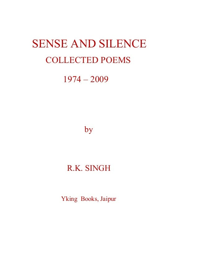 SENSE AND SILENCE COLLECTED POEMS 1974 – 2009 by R.K. SINGH Yking Books, Jaipur