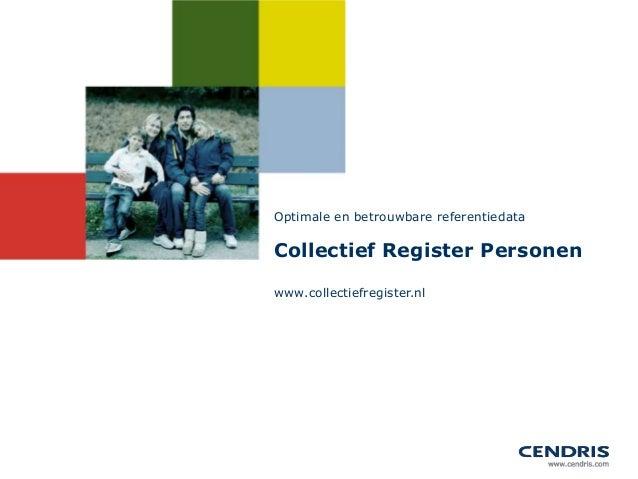Optimale en betrouwbare referentiedataCollectief Register Personenwww.collectiefregister.nl