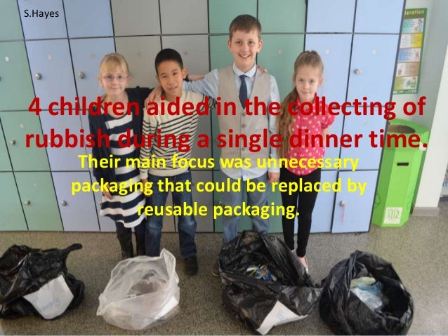 4 children aided in the collecting of rubbish during a single dinner time. Their main focus was unnecessary packaging that...