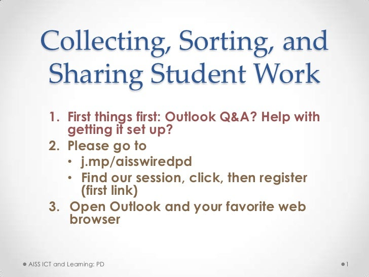 Collecting, Sorting, and   Sharing Student Work      1. First things first: Outlook Q&A? Help with         getting it set ...