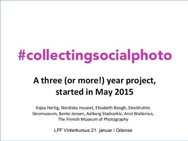 A three (or more!) year project, started in May 2015 Kajsa Hartig, Nordiska museet, Elisabeth Boogh, Stockholms länsmuseum...