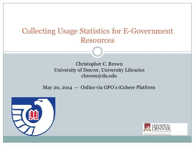 Collecting Usage Statistics for E-Government Resources Christopher C. Brown University of Denver, University Libraries cbr...