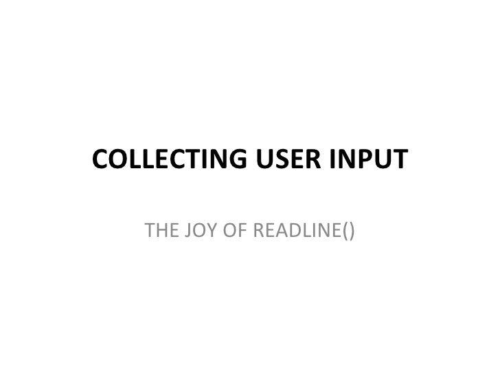 COLLECTING USER INPUT   THE JOY OF READLINE()