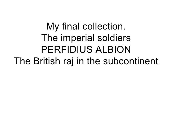 My final collection. The imperial soldiers PERFIDIUS ALBION The British raj in the subcontinent