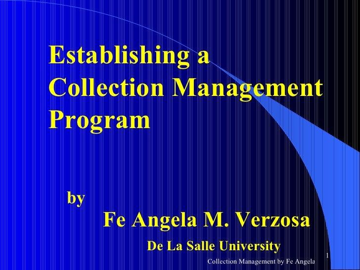 <ul><li>by Fe Angela M. Verzosa   De La Salle University </li></ul>Establishing a Collection Management Program