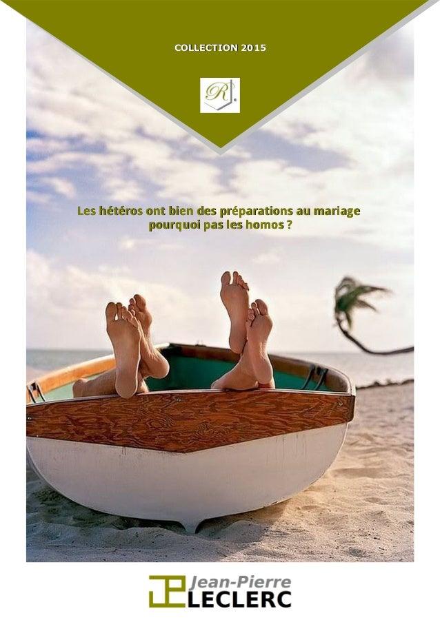 COLLECTION 2015COLLECTION 2015 Les hétéros ont bien des préparations au mariageLes hétéros ont bien des préparations au ma...