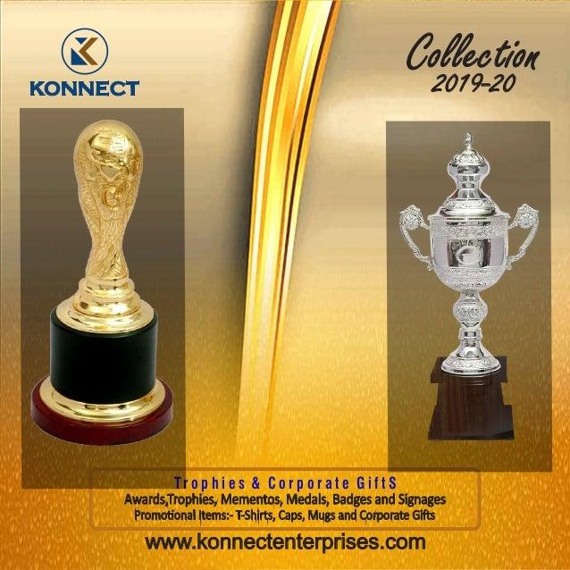 Collection2019-20 www.konnectenterprises.com Tr o p h i e s & C o r p o r a t e G i f t S