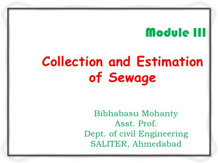 Module IIICollection and Estimation        of Sewage        Bibhabasu Mohanty             Asst. Prof.      Dept. of civil ...