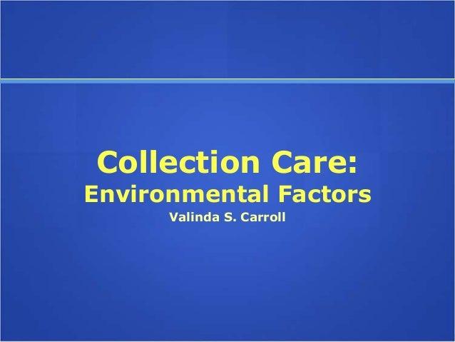 Collection Care:Environmental Factors      Valinda S. Carroll