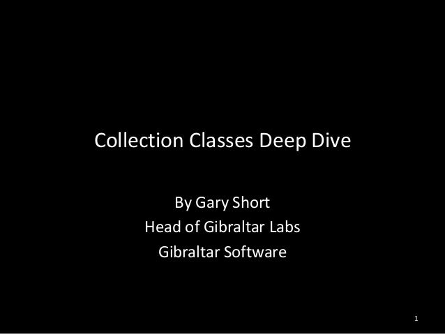 Collection Classes Deep Dive        By Gary Short     Head of Gibraltar Labs      Gibraltar Software                      ...