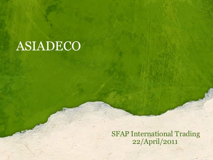 ASIADECO    SFAP International Trading             22/April/2011